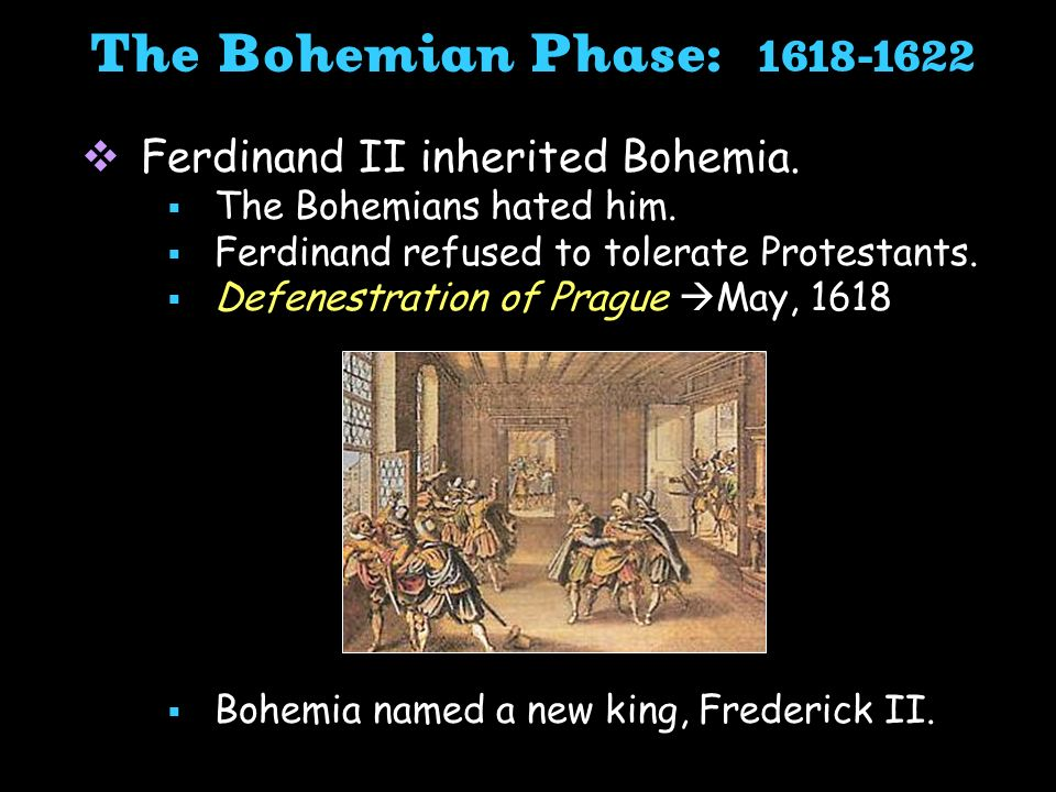The Bohemian Phase: 1618-1622 Ferdinand II inherited Bohemia.