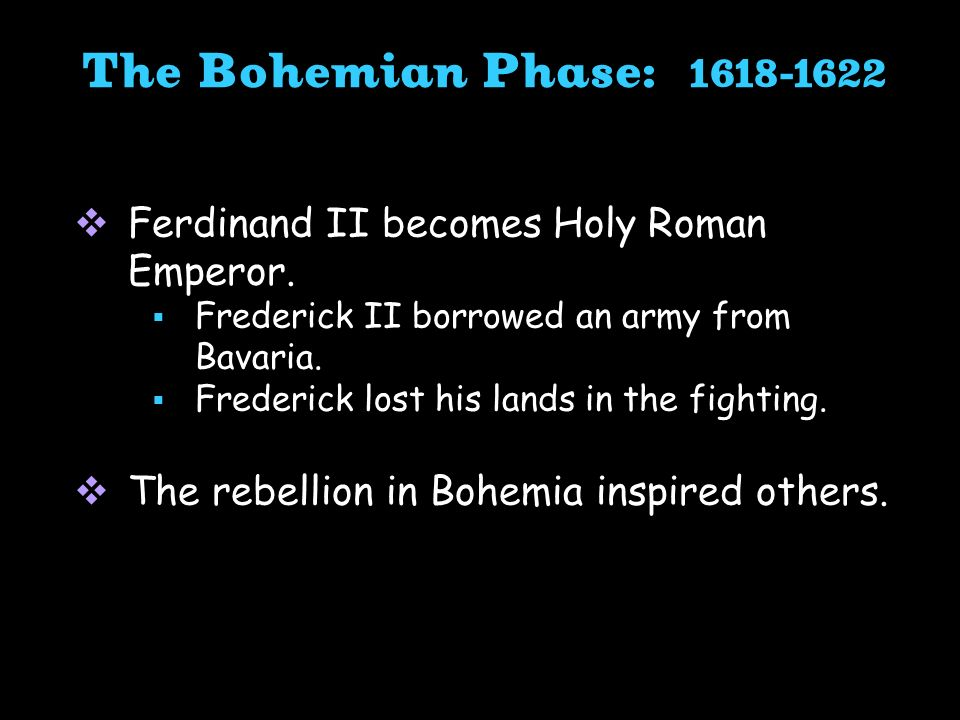 The Bohemian Phase: 1618-1622 Ferdinand II becomes Holy Roman Emperor.