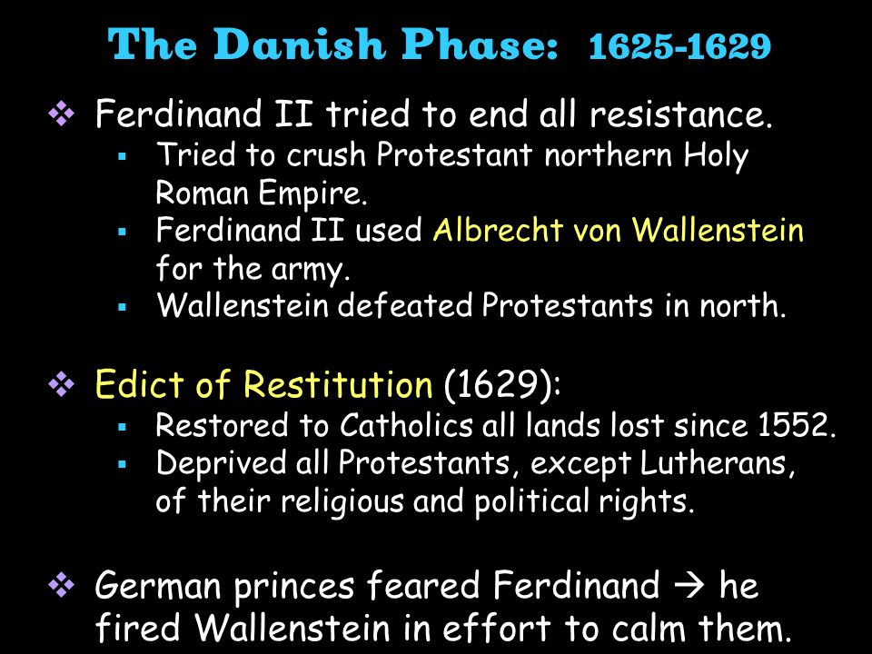 The Danish Phase: 1625-1629 Ferdinand II tried to end all resistance.