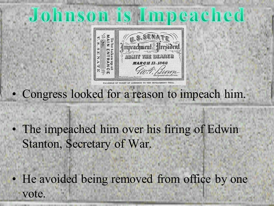 Johnson is Impeached Congress looked for a reason to impeach him.