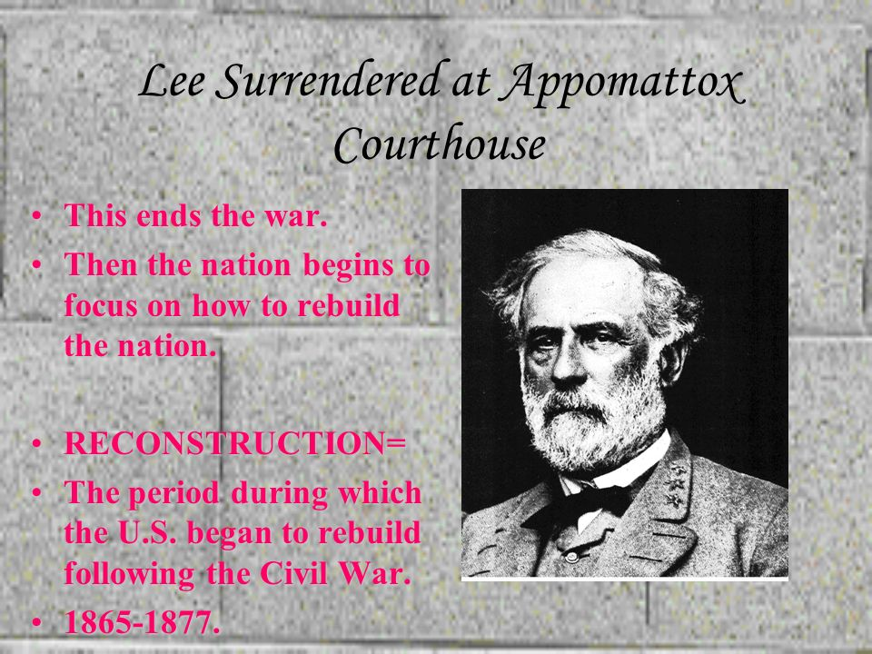 Lee Surrendered at Appomattox Courthouse