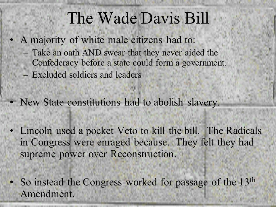 The Wade Davis Bill A majority of white male citizens had to: