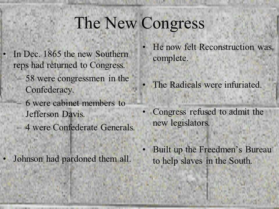 The New Congress He now felt Reconstruction was complete.