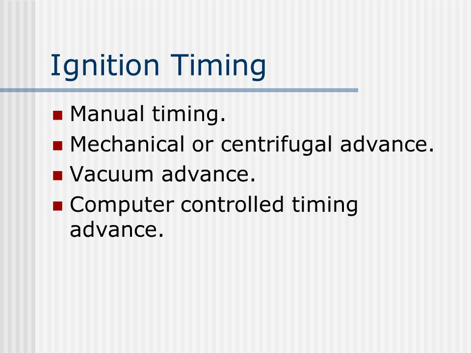 Ignition Timing Manual timing. Mechanical or centrifugal advance.