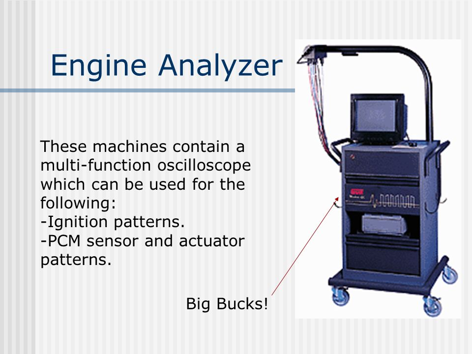 Engine Analyzer These machines contain a