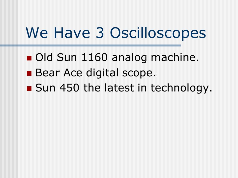 We Have 3 Oscilloscopes Old Sun 1160 analog machine.