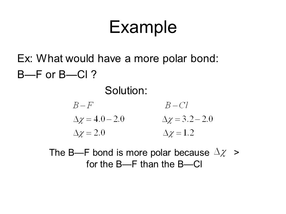 The B—F bond is more polar because > for the B—F than the B—Cl