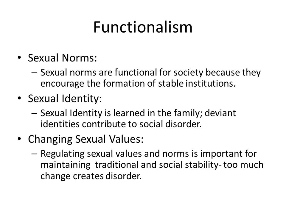 Functionalism Sexual Norms: Sexual Identity: Changing Sexual Values: