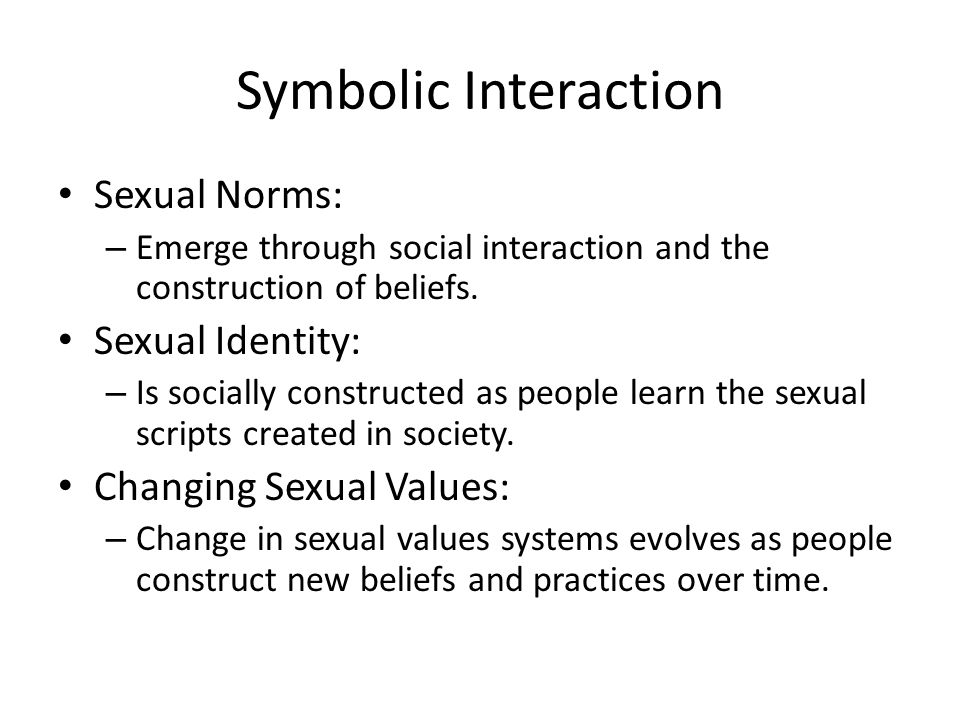 Symbolic Interaction Sexual Norms: Sexual Identity: