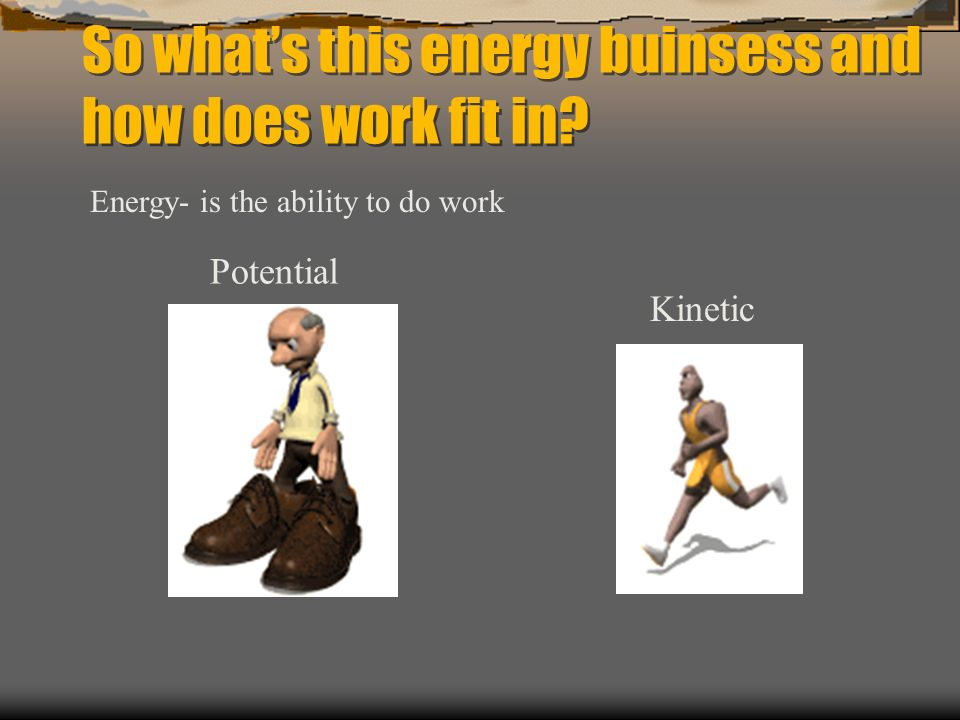So what's this energy buinsess and how does work fit in