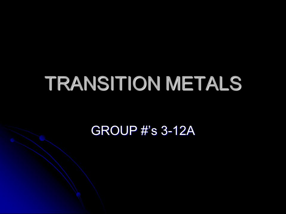 TRANSITION METALS GROUP #'s 3-12A