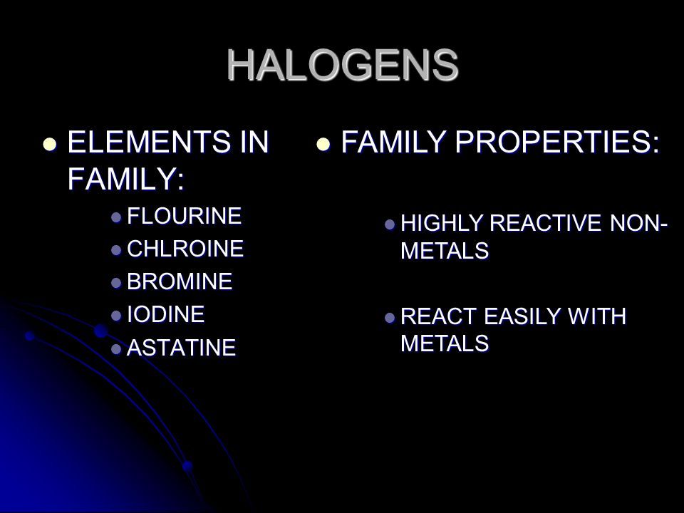 HALOGENS ELEMENTS IN FAMILY: FAMILY PROPERTIES: FLOURINE