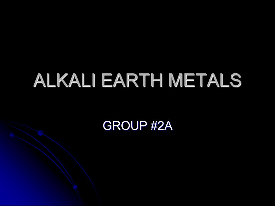 ALKALI EARTH METALS GROUP #2A