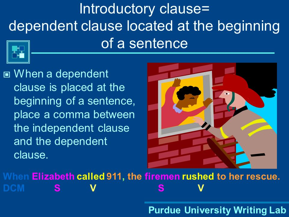 Introductory clause= dependent clause located at the beginning of a sentence