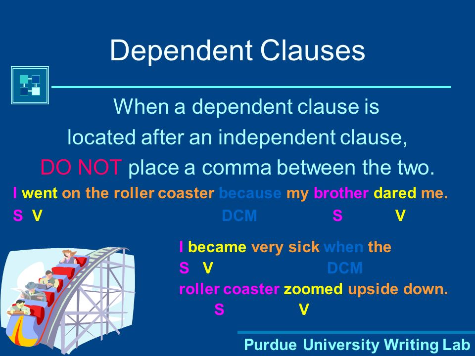 Dependent Clauses When a dependent clause is