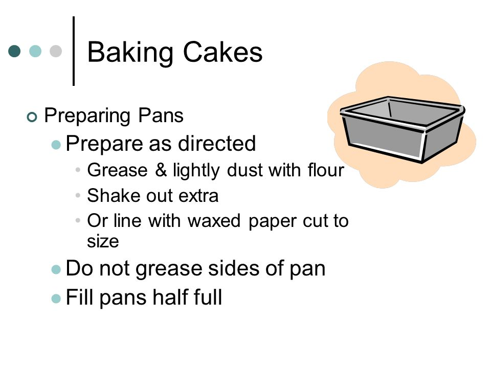Baking Cakes Prepare as directed Do not grease sides of pan