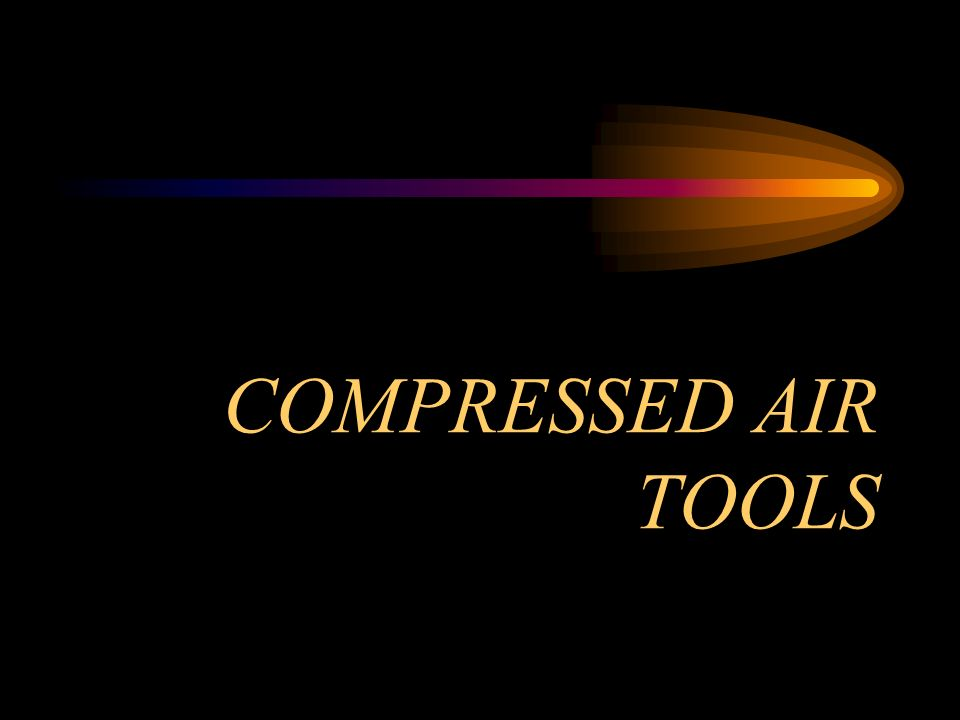 COMPRESSED AIR TOOLS