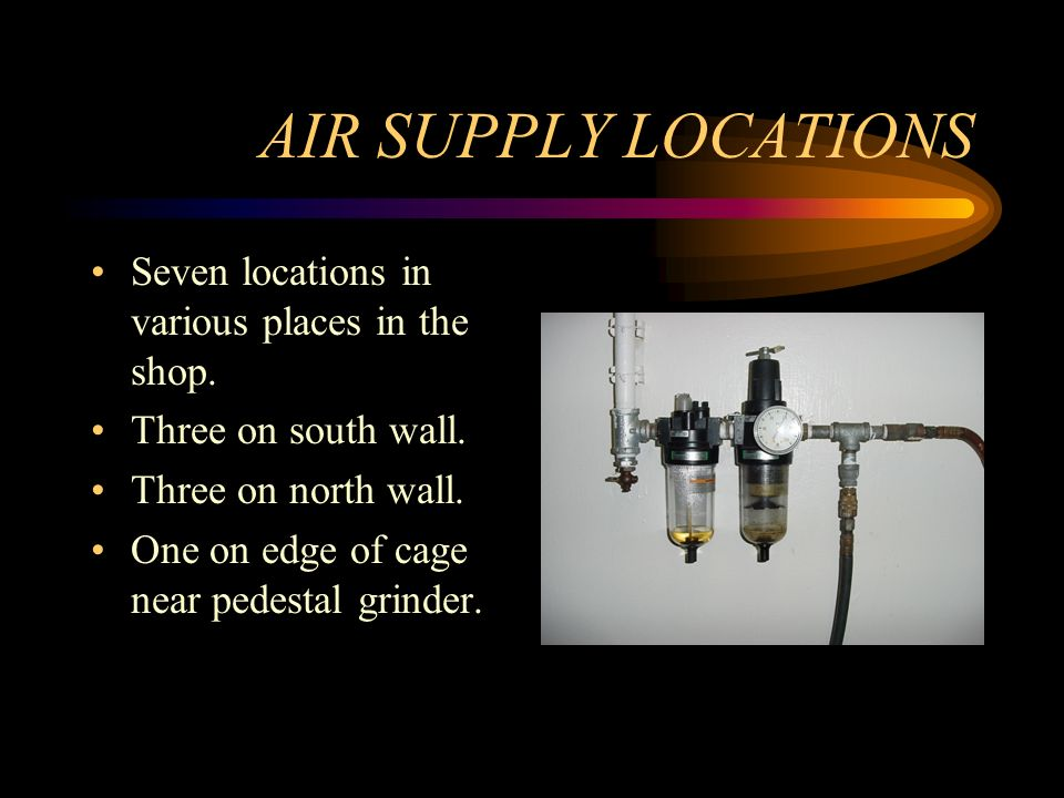 AIR SUPPLY LOCATIONS Seven locations in various places in the shop.
