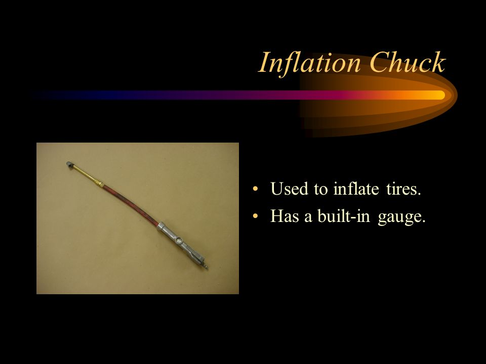 Inflation Chuck Used to inflate tires. Has a built-in gauge.