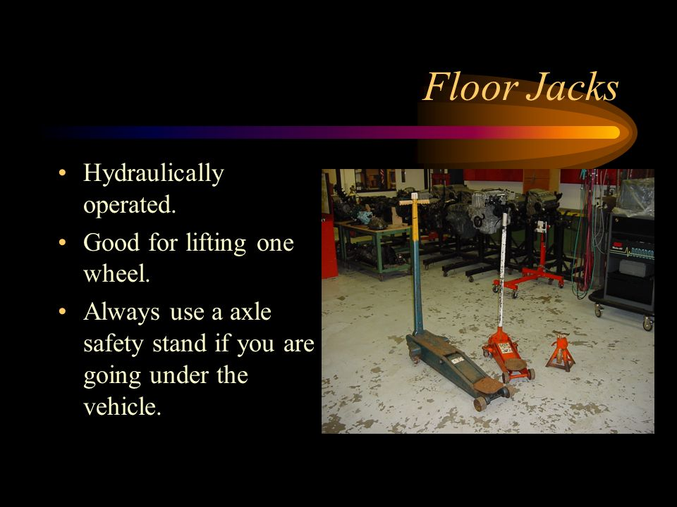 Floor Jacks Hydraulically operated. Good for lifting one wheel.