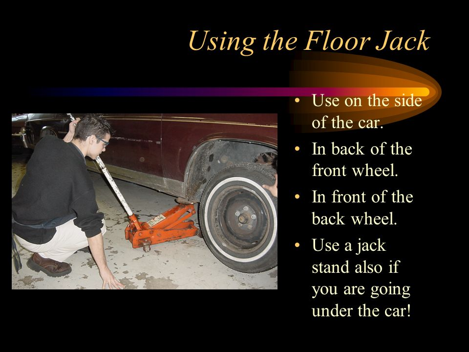 Using the Floor Jack Use on the side of the car.