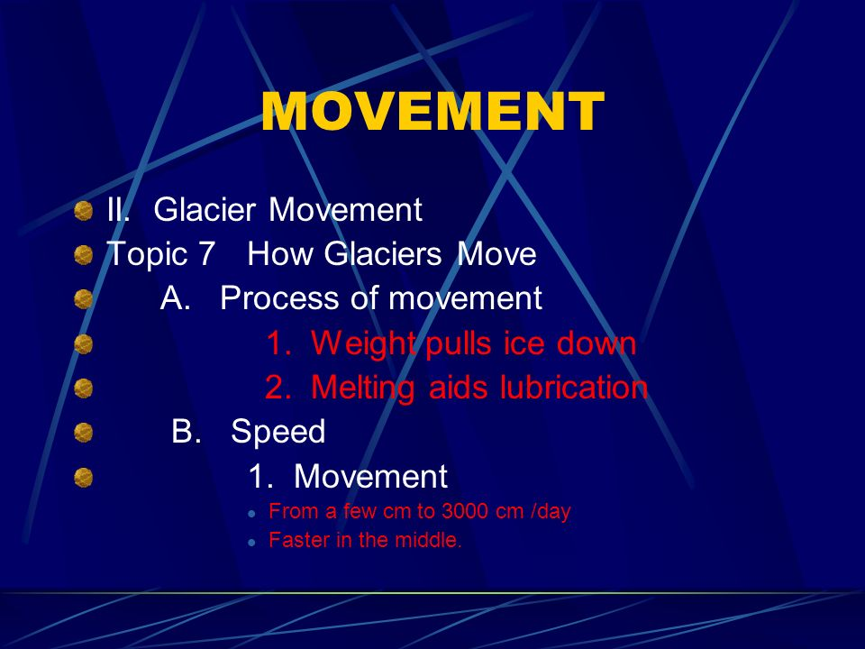 MOVEMENT II. Glacier Movement Topic 7 How Glaciers Move