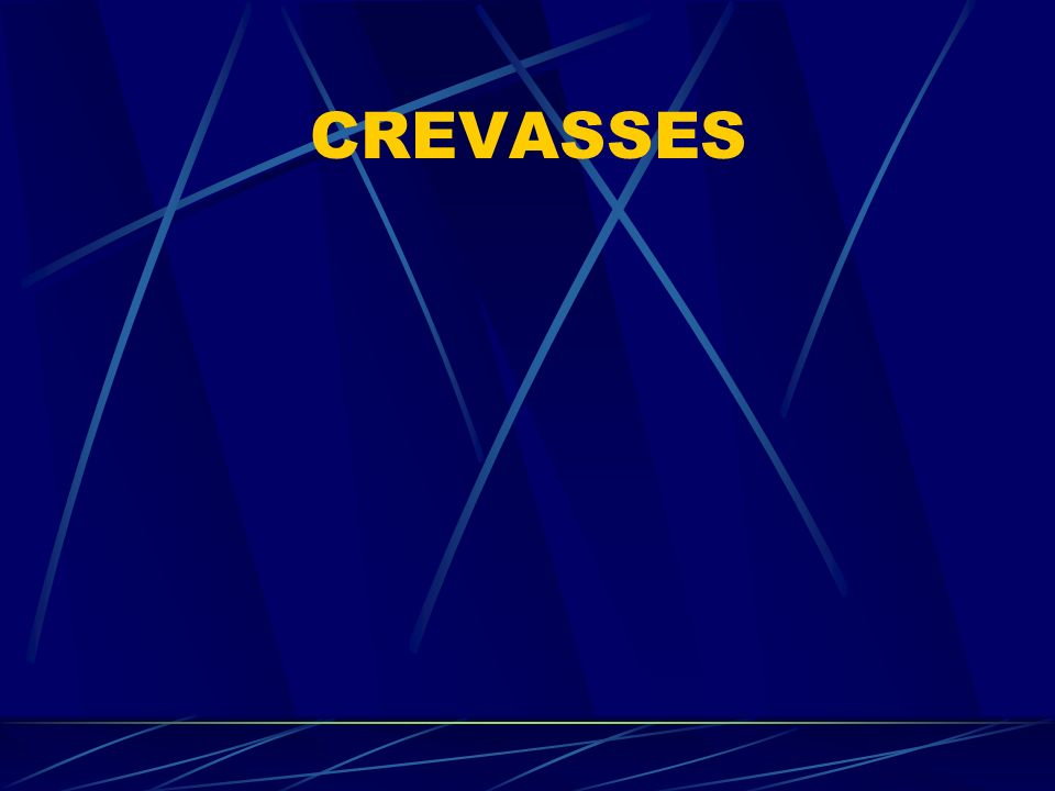 CREVASSES