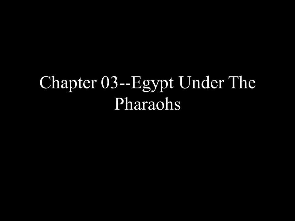 Chapter 03--Egypt Under The Pharaohs
