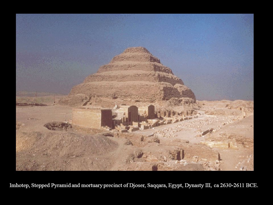Imhotep, Stepped Pyramid and mortuary precinct of Djoser, Saqqara, Egypt, Dynasty III, ca BCE.