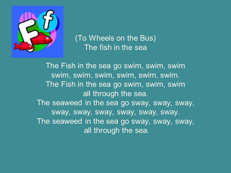 (To Wheels on the Bus) The fish in the sea The Fish in the sea go swim, swim, swim swim, swim, swim, swim, swim, swim.