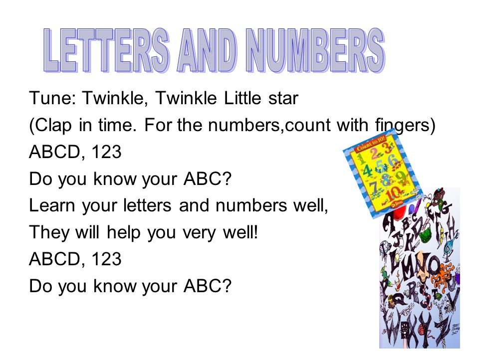 LETTERS AND NUMBERS Tune: Twinkle, Twinkle Little star