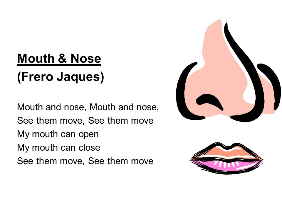 Mouth & Nose (Frero Jaques) Mouth and nose, Mouth and nose,