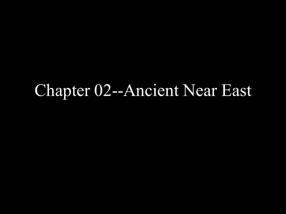 Chapter 02--Ancient Near East