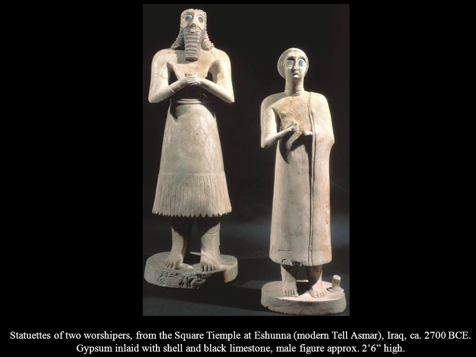 Statuettes of two worshipers, from the Square Tiemple at Eshunna (modern Tell Asmar), Iraq, ca. 2700 BCE.