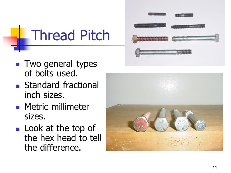 Thread Pitch Two general types of bolts used.
