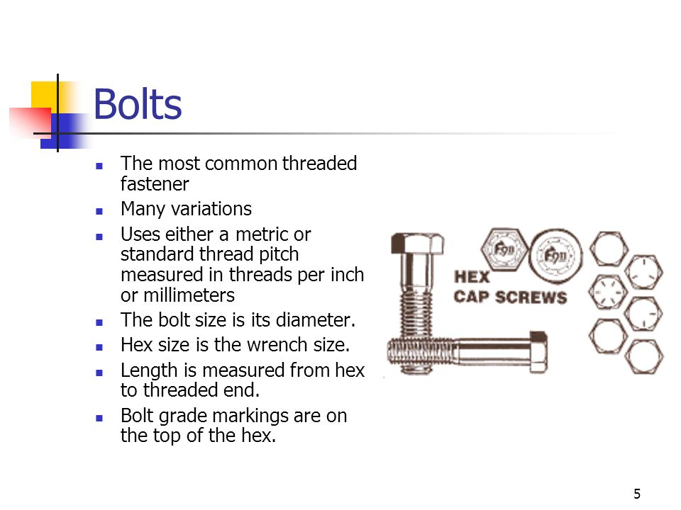 Bolts The most common threaded fastener Many variations