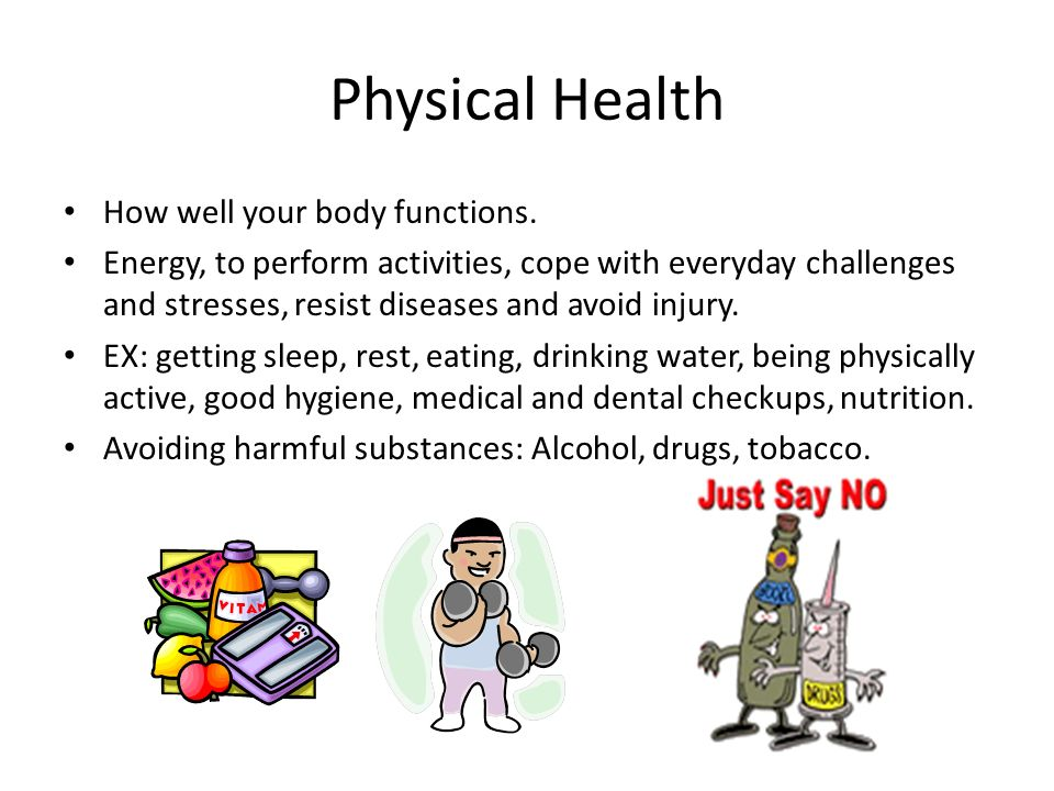 Physical Health How well your body functions.