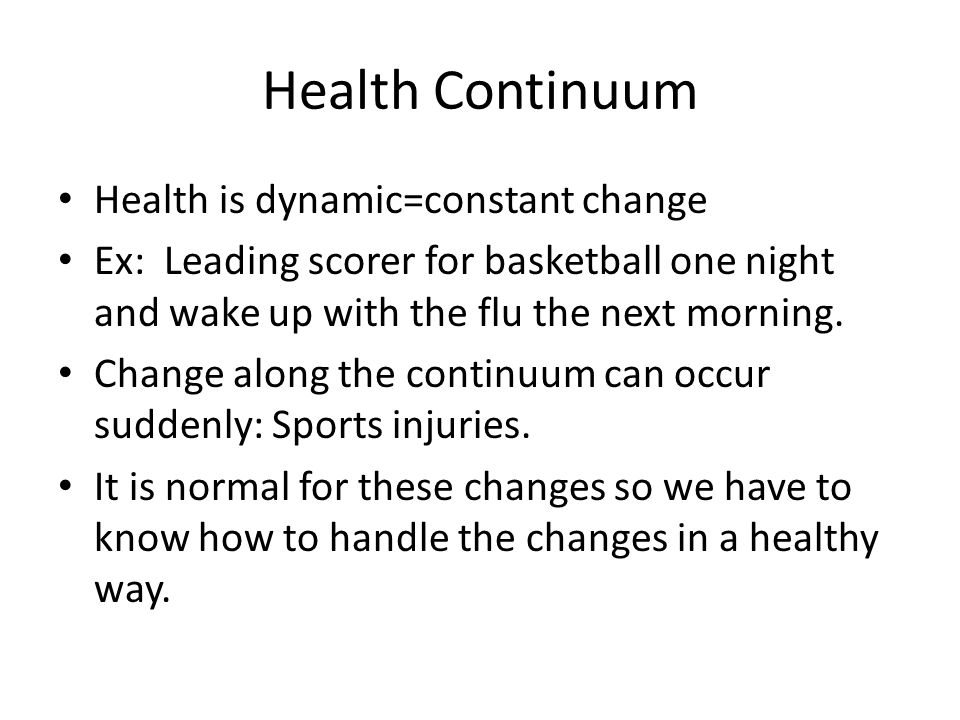 Health Continuum Health is dynamic=constant change