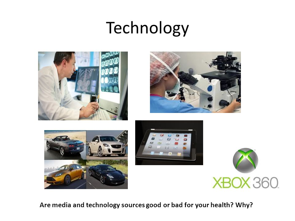 Are media and technology sources good or bad for your health Why