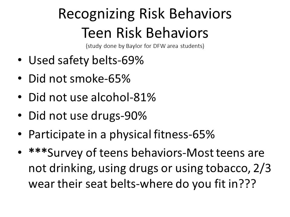 Recognizing Risk Behaviors Teen Risk Behaviors (study done by Baylor for DFW area students)