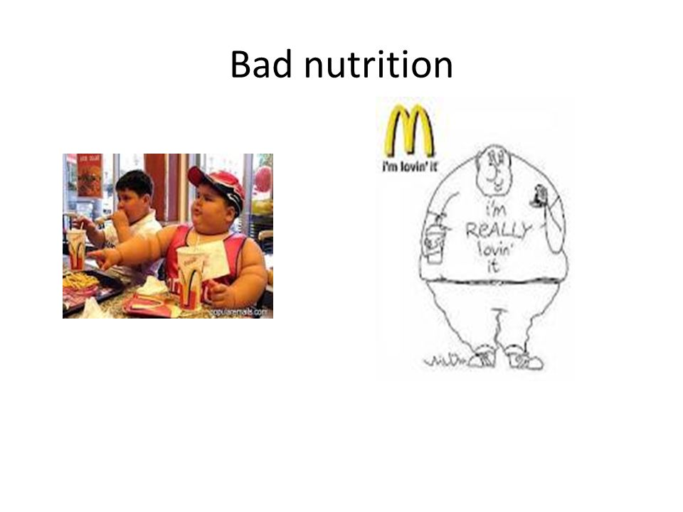 Bad nutrition