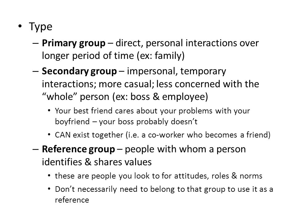 Type Primary group – direct, personal interactions over longer period of time (ex: family)