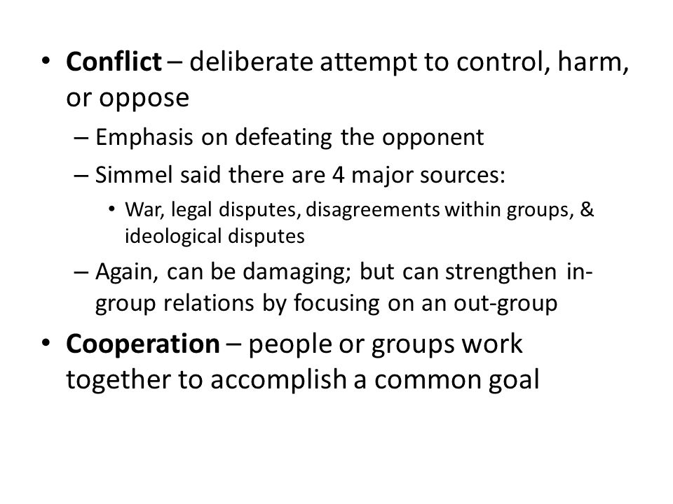 Conflict – deliberate attempt to control, harm, or oppose