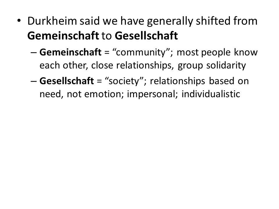 Durkheim said we have generally shifted from Gemeinschaft to Gesellschaft