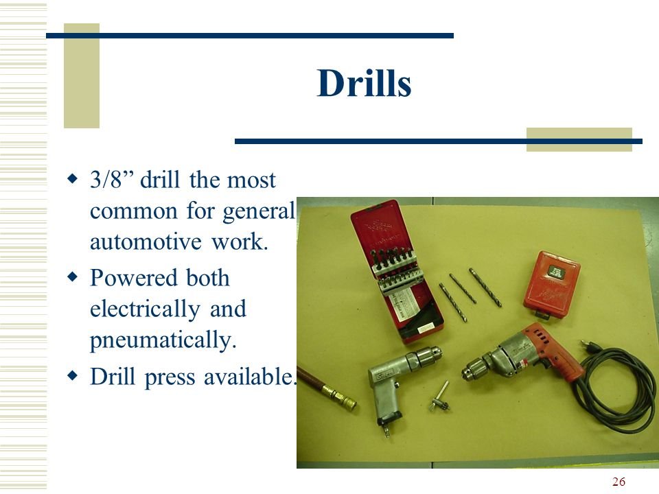 Drills 3/8 drill the most common for general automotive work.
