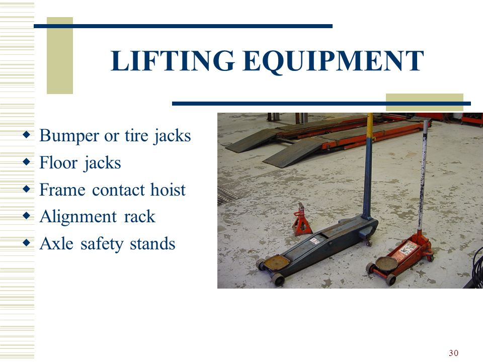 LIFTING EQUIPMENT Bumper or tire jacks Floor jacks Frame contact hoist