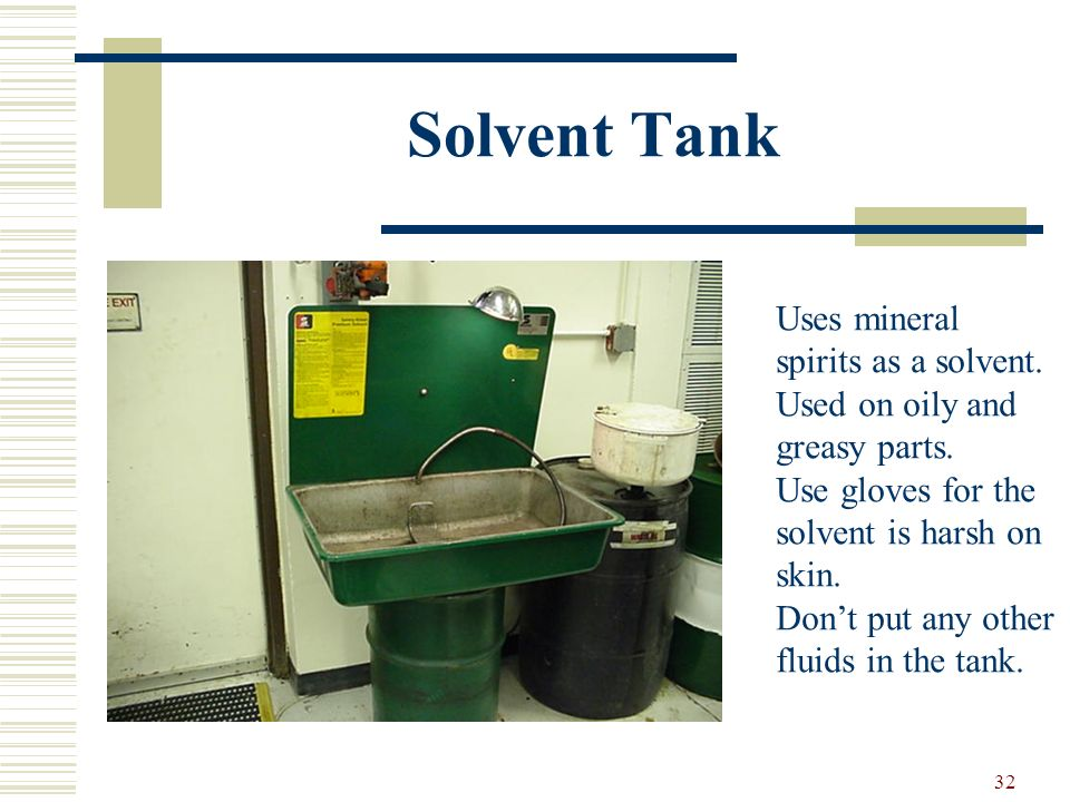 Solvent Tank Uses mineral spirits as a solvent. Used on oily and