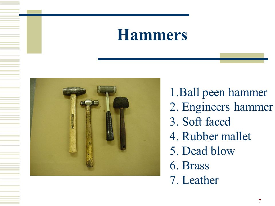 Hammers 1.Ball peen hammer 2. Engineers hammer 3. Soft faced