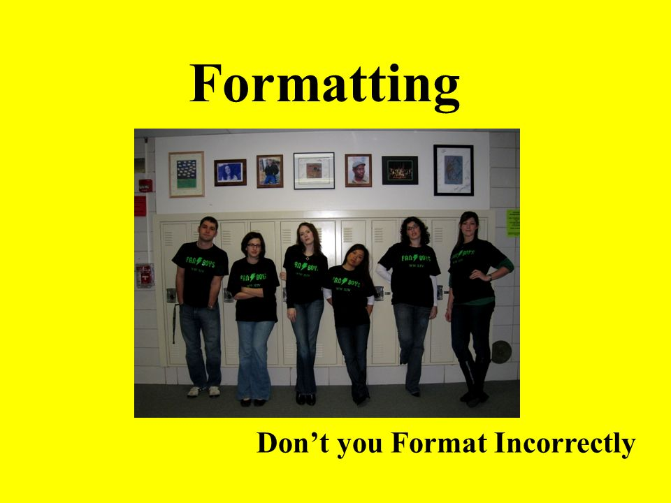 Formatting Don't you Format Incorrectly