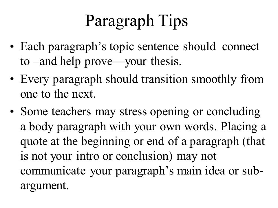 Paragraph Tips Each paragraph's topic sentence should connect to –and help prove—your thesis.